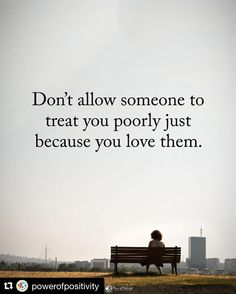 Has to repost this. #Repost @powerofpositivity (@get_repost) Don't allow someone to treat you poorly just because you love them. #powerofpositivity #inspirationalquotes #quotes #positivethinking #inspiration #motivation #quotesoftheday #instaquotes #sayings #words#quotation #motivationalquotes #lifequotes #qotd #quotestagram #lifecoach #inspire #positivity #positivethoughts #life #like #love ����☝️☀️���� http://quotags.net/ipost/1641311728729747842/?code=BbHHFI8nnGC