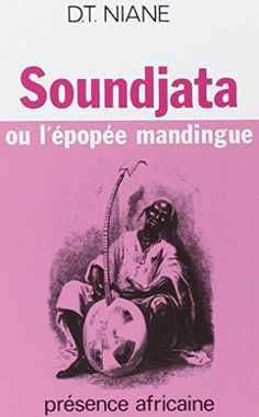 Soundjata ou l'epopee mandingue (French Edition): Soundjata Ou L'Epopee Mandingue (French Edition)/ibr/French-language historical fiction from an African author. African Literature, African History, World Of Books, My Books, Camara Laye, Songhai Empire, Chinua Achebe, African American Studies