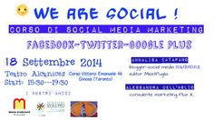 WE ARE SOCIAL!  Corso di Social Media Marketing  18 Settembre 2014 —Ginosa (Taranto) Teatro Alcanices