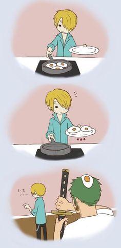 "Sanji accidentally lands an egg on Zoro's heard. Zoro: ""I'M GONNA SLICE YOU!!""."