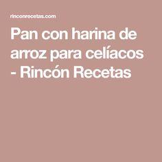 Pan con harina de arroz para celíacos - Rincón Recetas