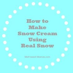 How to Make Snow Cream With Real Snow - Metrowest Mamas