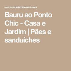 Bauru ao Ponto Chic  - Casa e Jardim | Pães e sanduíches