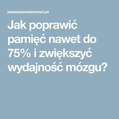Jak poprawić pamięć nawet do 75% i zwiększyć wydajność mózgu? Health And Beauty, Diabetes, Coaching, Health Fitness, Humor, Learning, Kids, Brain, Relax