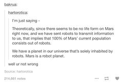 Mars is a robot planet. I guess... You're not wrong...