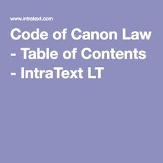 Code of Canon Law - Table of Contents - IntraText LT Canon Law, Table Of Contents, Coding, Content Page, Programming