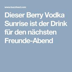 Dieser Berry Vodka Sunrise ist der Drink für den nächsten Freunde-Abend