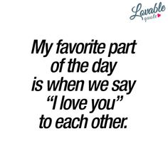 """My favorite part of the day is when we say """"I love you"""" to each other."""