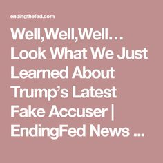 Well,Well,Well… Look What We Just Learned About Trump's Latest Fake Accuser | EndingFed News Network