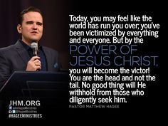 By the power of Jesus Christ you will become the victor!