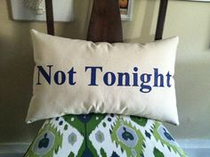 Tonight Not Tonight Pillow or pillow cover by graceadkinsdesigns, $45.00