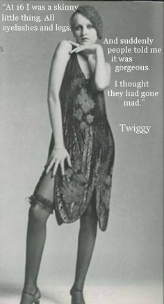 At 16, I was a skinny little thing. All eyelashes and legs. And suddenly people told me it was gorgeous. I thought they had gone mad. - Twiggy #bluevelvetvintage