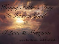 missing you dad on fathers day   HAPPY FATHERS DAY IN HEAVEN DAD