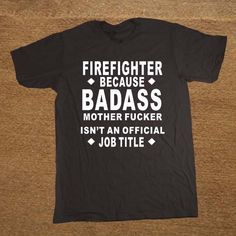 Funny Quote Firefighter T-Shirt