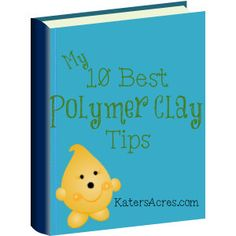 My 10 Best Polymer Clay Tips by KatersAcres on Etsy