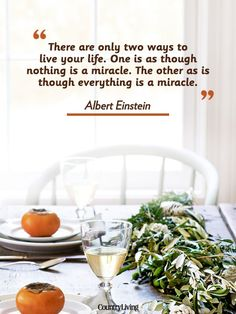 """""""There are only two ways to live your live. One is as though nothing is a miracle. The other as is though everything is a miracle."""""""