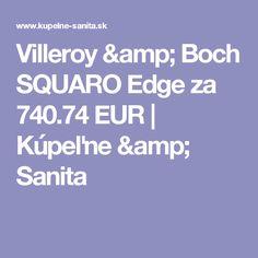 Villeroy & Boch SQUARO Edge za 740.74 EUR   Kúpeľne & Sanita