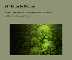 """BUY MY COOKBOOK:  """"MY FAVORITE RECIPES"""" - I originally put this cookbook together for my niece's wedding. All of these recipes are gluten-free. Most are dairy-free, although if a recipe uses dairy, it's fermented dairy, making it acceptable for GAPS and SCD recipes. Many recipes are also GAPS-, SCD- or Paleo-legal.  Some are legal for the Body Ecology Diet.  (MARIA RICKERT HONG NUTRITIONAL HEALING, www.MariaRickertHong.com)"""