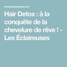 Hair Detox : à la conquête de la chevelure de rêve ! - Les Éclaireuses