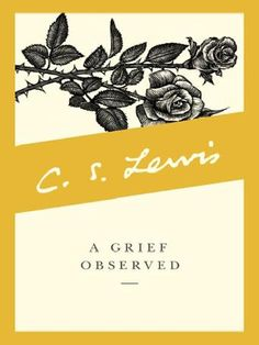 A Grief Observed by C.S. Lewis - C.S. Lewis's honest reflection on the fundamental issues of life, death, and faith in the midst of loss. (Bilbary Town Library: Good for Readers, Good for Libraries)