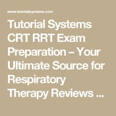 Tutorial Systems CRT RRT Exam Preparation – Your Ultimate Source for Respiratory Therapy Reviews and Clinical Simulation Practice for the NBRC TMC and CSE Exams