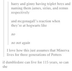 Rowling has said that wizards have a longer lifespan that muggles so this is a possibility also dumbledore was 150 not 115 Harry Potter Love, Harry Potter Fandom, James Potter, Must Be A Weasley, No Muggles, Yer A Wizard Harry, Albus Dumbledore, The Marauders, Mischief Managed