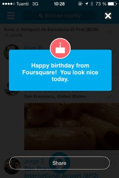 Foursquare - displays a special greeting when you open the app on your birthday.