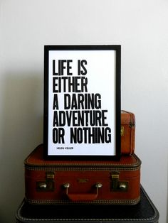 Poster, Black and White Letterpress Print, Travel Theme, Life is Either a Daring Adventure or Nothing, 11 x 17 Typography Sign. $24.00, via Etsy.