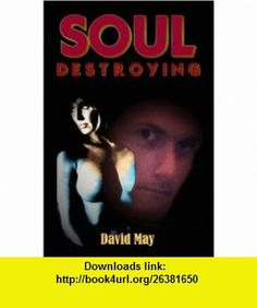 Soul Destroying (9781847530394) David May , ISBN-10: 1847530397  , ISBN-13: 978-1847530394 ,  , tutorials , pdf , ebook , torrent , downloads , rapidshare , filesonic , hotfile , megaupload , fileserve
