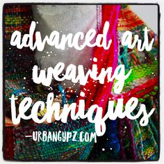 Advanced Art Weaving Techniques - UrbanGypZ
