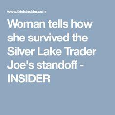 Woman tells how she survived the Silver Lake Trader Joe's standoff - INSIDER Silver Lake Los Angeles, Take Shelter, Get Shot, Good Heart, Trader Joe's, Survival, California, Woman, Women