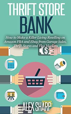 awesome Thrift Store: BANK How to Make a Killer Living Reselling on Amazon FBA and Ebay from Garage Sales, Thrift Stores and Flea Markets