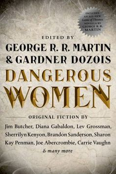 The anthology Dangerous Women, out today, isa mammoth collection of never-before-published stories from some of the biggest names in genre fiction, including George R. R. Martin, Brandon Sanderson, Jim Butcher, Carrie Vaughn, and Sherilyn Kenyon. It features a cavalcade of decidedly dangerous f
