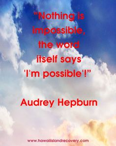 Inspirational Quote from Audrey Hepburn  www.hawaiiislandrecovery.com
