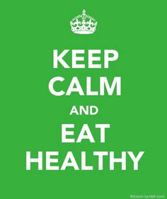 Keep Calm And EAT HEALTHY.
