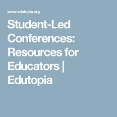 Student-Led Conferences: Resources for Educators | Edutopia