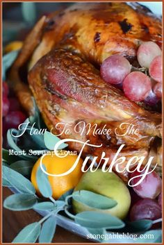 HOW TO ROAST THE MOST SCRUMPTIOUS TURKEY EVER - StoneGable