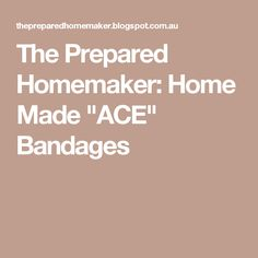 """The Prepared Homemaker: Home Made """"ACE"""" Bandages"""