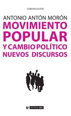 Movimiento popular y cambio político : nuevos discursos / Antonio Antón Morón