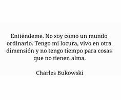 No tengo tiempo para cosas que no tienen alma 〽️ Charles Bukowski