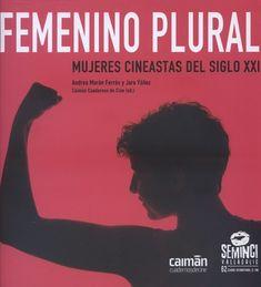 Femenino plural : mujeres cineastas del siglo XXI / Andrea Morán Ferrés y Jara Yáñez, Caimán Cuadernos de cine (ed.). Valladolid : Semana Internacional de Cine, 2017
