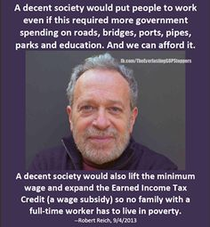Robert Reich quotes on a decent society, and how it would spend money on roads bridges port pipes parks and education because we can afford it. A decent society would also left the minimum wage and expand the Earned Income Tax Credit. Troll, Robert Reich, Thats The Way, Social Justice, In This World, At Least, Knowledge, Wisdom, Education