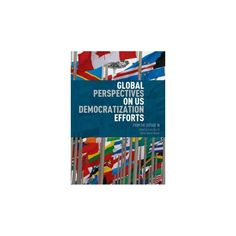 Global Perspectives on US Democratization Efforts : From the Outside In (Hardcover)