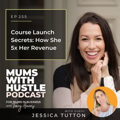 Course Launch Secrets: How She 5x Her Revenue - Podcast Episode 255   Mums With Hustle: Helping Mums start, market and grow a profitable online business they love! #MumsWithHustle #MWHPodcast #socialmediamarketing #smm #socialmedia #podcast