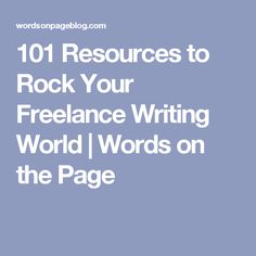 101 Resources to Rock Your Freelance Writing World | Words on the Page