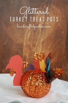 Glittery Turkey Treat Pots / 23 Clever Crafts To Keep The Kids Busy On Thanksgiving