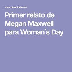 Primer relato de Megan Maxwell para Woman´s Day