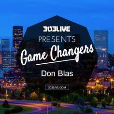 Game Changers – The Passion of Don Blas (Part 1)