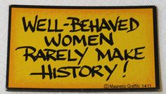Well-Behaved Women Rarely Make History! 1411 Magnetic Graffiti Fridge magnet #MagneticGraffiti