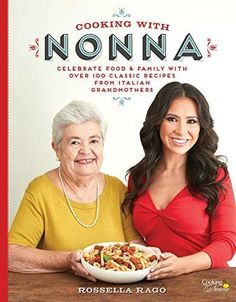 Cooking with Nonna Cookbook: Celebrate Food & Family With Over 100 Classic Recipes from Italian Grandmothers